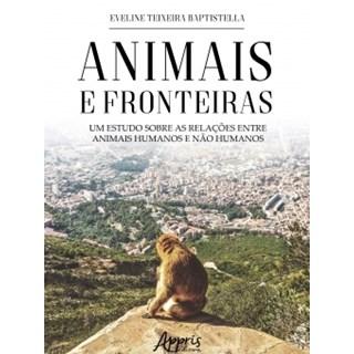 Livro - Animais e Fronteiras: Um Estudo sobre as Relações entre Animais Humanos e Não Humanos - Baptistella