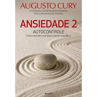 Livro - Ansiedade 2: Como Controlar o Estresse e Manter o Equilíbrio - Augusto Cury