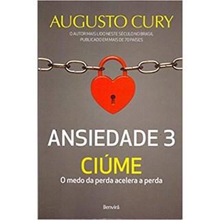 Livro - Ansiedade 3: O Medo da Perda, Acelera a Perda - Augusto Cury