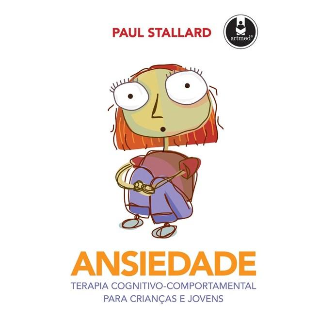 Livro - Ansiedade - Terapia Cognitivo-Comportamental para Crianças e Jovens - Stallard