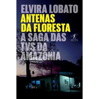 Livro - Antenas da Floresta: Saga das Tvs na Amazonia - Araújo