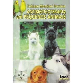 Livro - Antibioticoterapia em Pequenos Animais - Ferreira