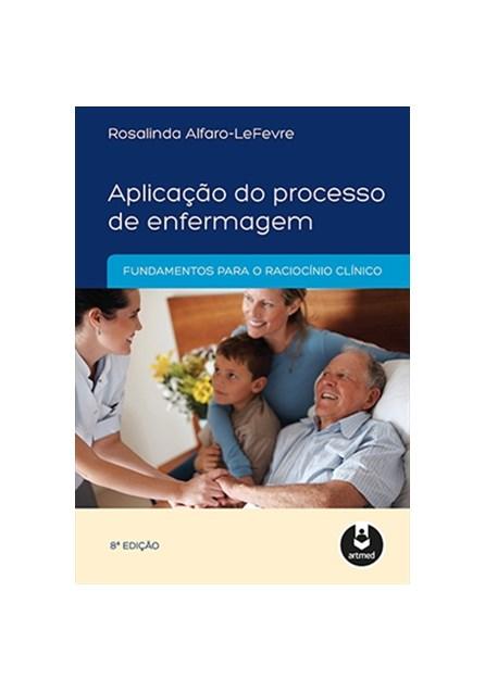 Livro - Aplicação do Processo de Enfermagem - Fundamento para o Raciocínio Clínico - Alfaro-LeFevre