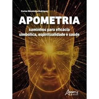 Livro - Apometria: Caminhos Para Eficácia Simbólica, Espiritualidade e Saúde - Rodrigues - Appris