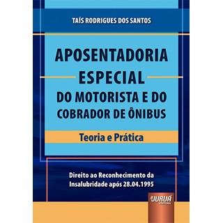 Livro - Aposentadoria Especial do Motorista e do Cobrador de Ônibus - Santos - Juruá