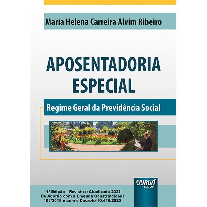 Livro Aposentadoria Especial: Regime Geral da Previdência Social - Ribeiro - Juruá