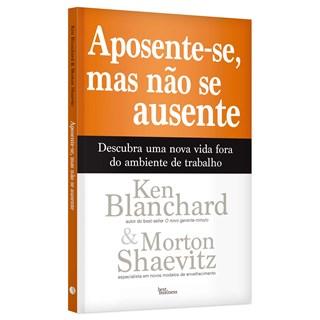 Livro Aposente-se, Mas Não se Ausente - Blanchard - Best Business