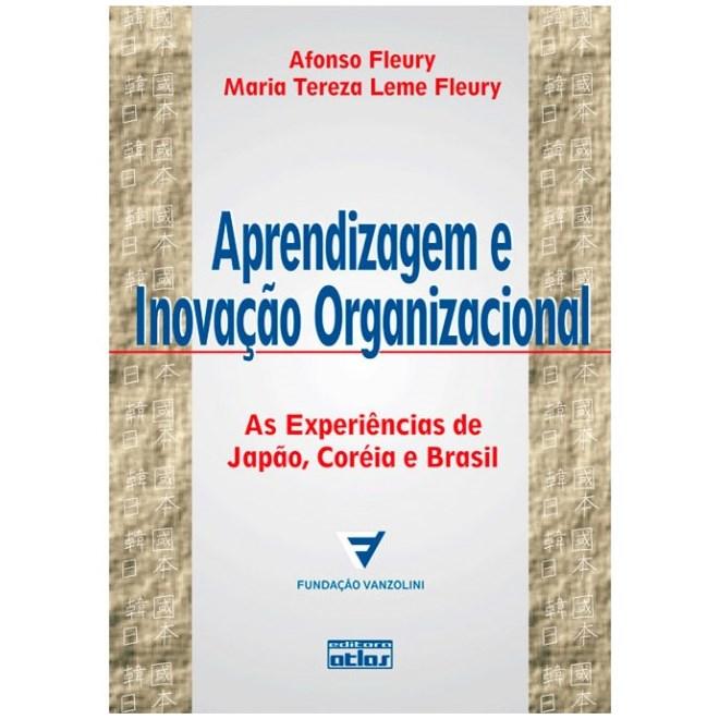 Livro - Aprendizagem e Inovação Organizacional: As Experiências de Japão, Coréia e Brasil - Fleury