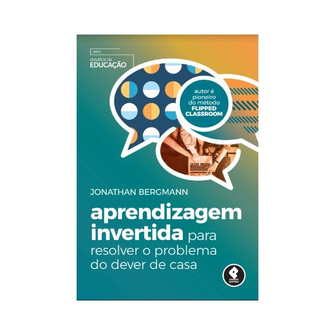 Livro - Aprendizagem Invertida para Resolver o Problema do Dever de Casa - Bergmann 1ª edição