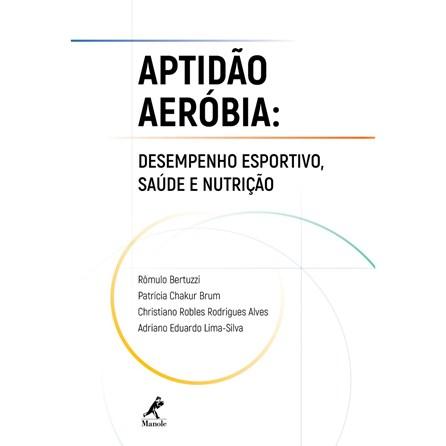Livro - Aptidão Aeróbia: Desempenho Esportivo Saúde e Nutrição - Bertuzzi