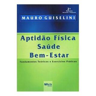 Livro - Aptidão Física Saúde Bem-Estar - Fundamentos Teóricos e Exercícios Práticos - Guiselini
