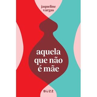 Livro Aquela Que Não é Mãe - Vargas - Buzz