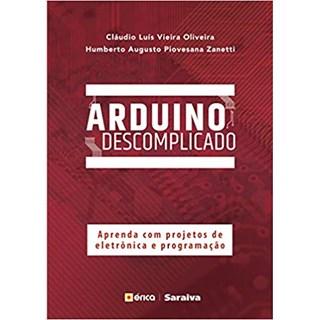 Livro - Arduino Descomplicado Aprenda com Projetos de eletrônica e Programação -  Oliveira