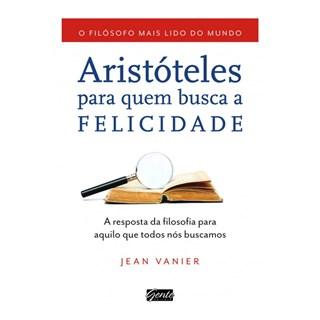 Livro - Aristóteles Para Quem Busca a Felicidade - Vanier - Gente