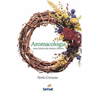 Livro - Aromacologia - Uma Ciência de Muitos Cheiros - Corazza