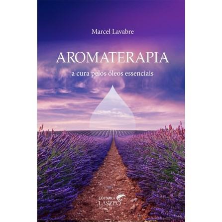 Livro - Aromaterapia - A Cura Pelos Óleos Essenciais - Lavabre