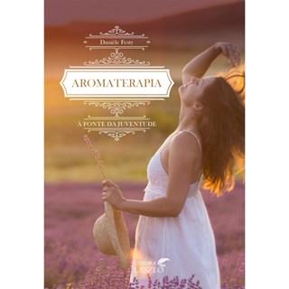 Livro Aromaterapia, A Fonte da Juventude - Festy - Laszlo