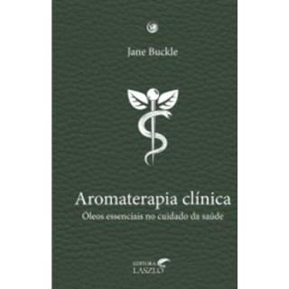 Livro - Aromaterapia Clínica:Óleos Essenciais no Cuidando da Saúde - Buckle