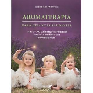 Livro - Aromaterapia para Crianças Saudáveis - Worwood