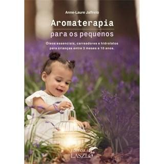 Livro - Aromaterapia Para os Pequenos - Jaffreio 1ª edição