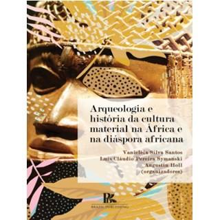 Livro - Arqueologia E História Da Cultura Material Na África E Na Diáspora Africana
