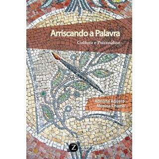 Livro - Arriscando a Palavra - Cultura e Psicanálise - Aguero