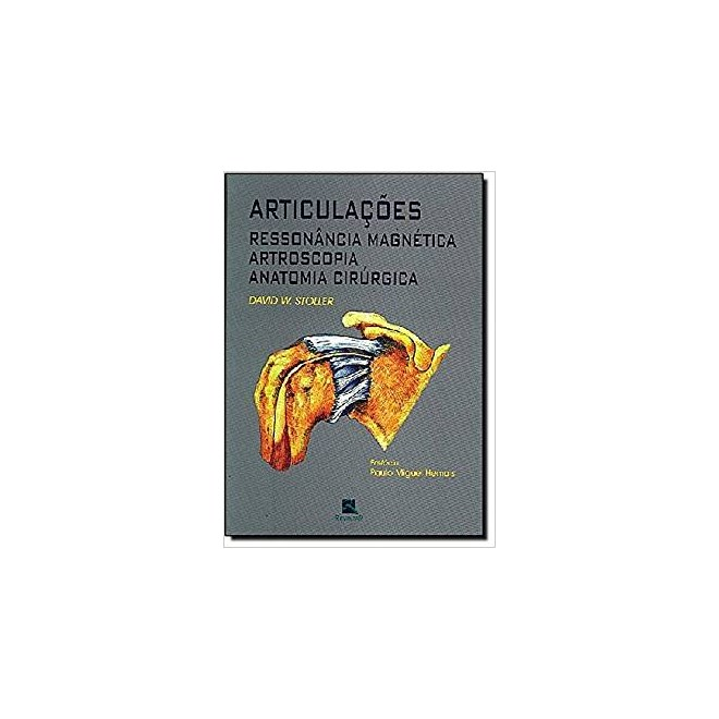 Livro - Articulações - RM, Artrosacopia, Anatomia Cirúrgica - Stoller