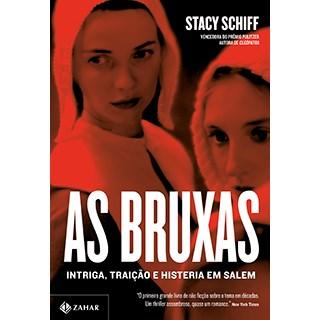 Livro - As Bruxas: Intriga, Traição e Histeria em Salem - Schiff