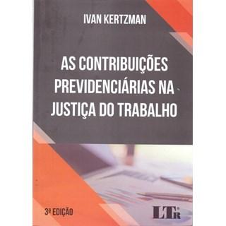 Livro - As Contribuições Previdenciárias na Justiça do Trabalho - Kertzman