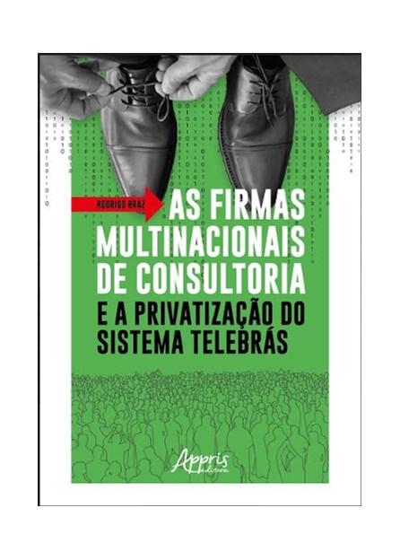 Livro -  As Firmas Multinacionais de Consultoria e a Privatização do Sistema Telebrás  - Braz