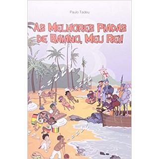Livro - As Melhores Piadas De Baiano, Meu Rei! - Tadeu