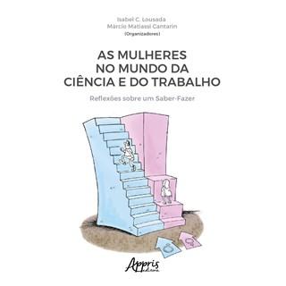 Livro - As Mulheres no Mundo da Ciência e do Trabalho - Lousada - Appris