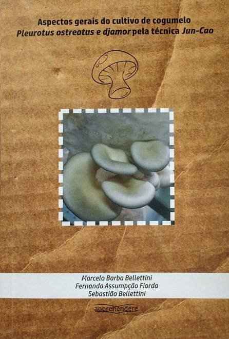 Livro - Aspectos Gerais do Cultivo de Cogumelos Pleurotus Ostreatus e Djamor pela Técnica Jun-Cao - Bellettini