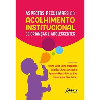 Livro Aspectos Peculiares do Acolhimento Institucional de Crianças e Adolescentes - Silva - Appris