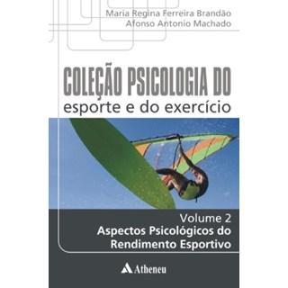 Livro - Aspectos Psicológicos do Rendimento Esportivo Coleção Psicologia do esporte e do exercício -Volume 2 - Brandão
