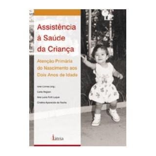 Livro - Assistência a Saúde da Criança - Atenção Primaria do Nascimento aos Dois Anos de Idade - CORREA