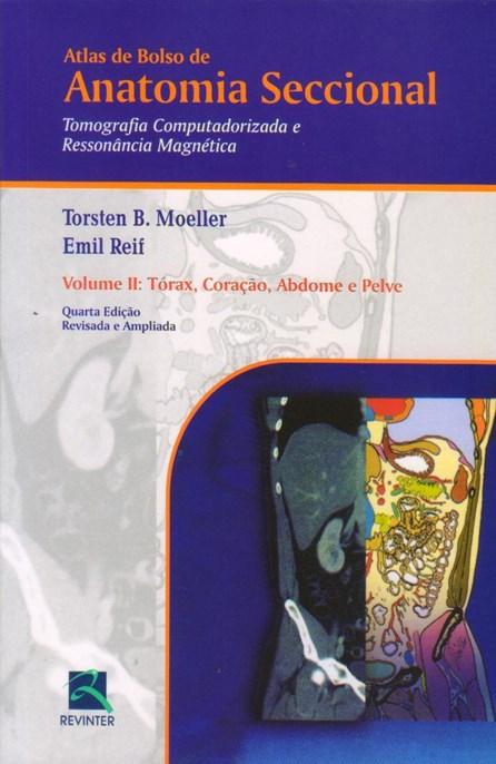 Livro - Atas de Bolso de Anatomia Seccional - TC e RM - Tórax, Coração, Abdome e Pelve vol 2 - Moeller