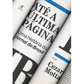 Livro - Até a Última Página: uma História do Jornal no Brasil - Motta