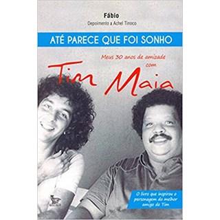 Livro - Até Parece Que Foi Sonho - Meus 30 Anos de Amizade com Tim Maia - Fábio