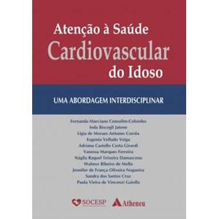 Livro - Atenção à Saúde Cardiovascular do Idoso - Uma Abordagem Interdisciplinar - Consolim-Colombo