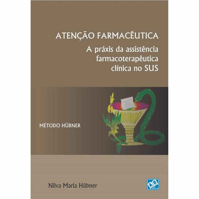 Livro - Atenção Farmacêutica - A práxis da assistência Farmacoterapêutica Clínica no SUS - Hubner TF