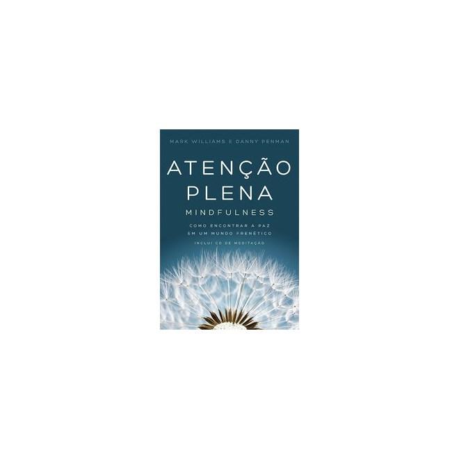 Livro - Atenção Plena - MIndfulness - Como Encontrar a Paz em Um Mundo Frenético - Penman
