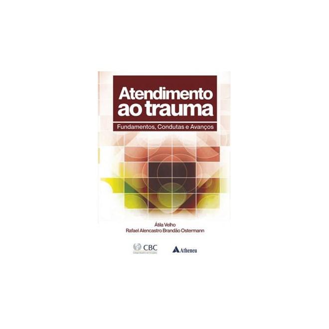 Livro - Atendimento ao Trauma CBC - Fundamentos, Condutas e Avanços - Velho