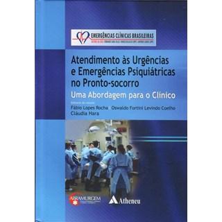 Livro - Atendimento às Urgências e Emergências Psiquiátricas no Pronto-Socorro - Emergências Clínicas Brasileiras - Rocha