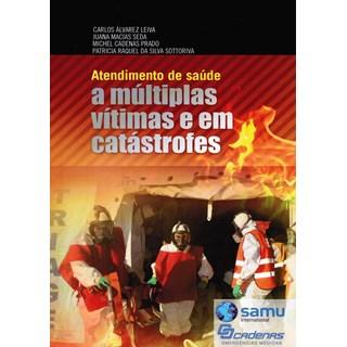 Livro - Atendimento de Saúde a Múltiplas Vítimas e em Catástrofes - Leiva