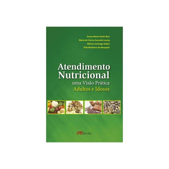Livro - Atendimento Nutricional - Uma Visão Prática Adultos e Idosos - Xavier Bom