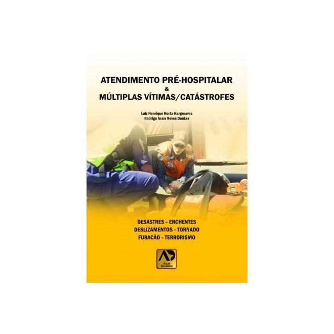 Livro - Atendimento Pré Hospitalar/Múltiplas Vítimas & Catástrofes - Hargreaves