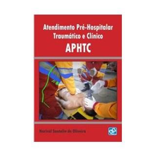 Livro - Atendimento Pré-Hospitalar Traumático e Clínico - APHTC - Oliveira