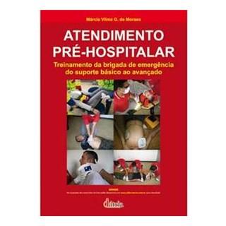 Livro - Atendimento Pré-Hospitalar - Treinamento da Brigada de Emergência do Suporte Básico ao Avançado - Moraes