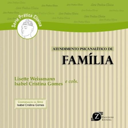 Livro - Atendimento Psicanalítico de Família - Série Prática Clínica - Weissmann